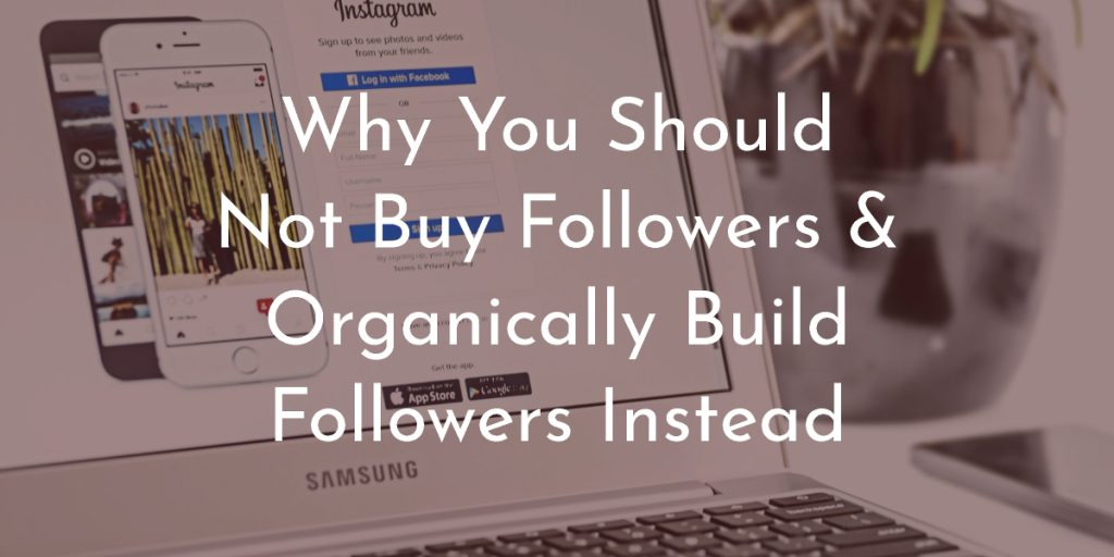 Why Buying Followers On Instagram Is Not A Good Idea